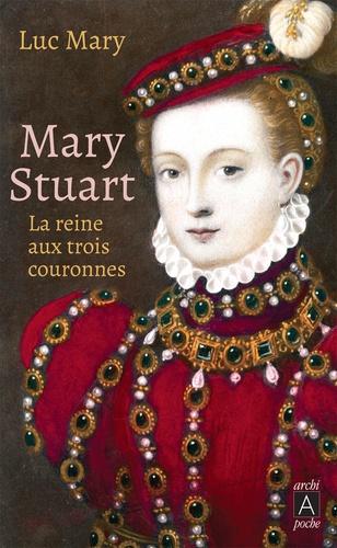Mary Stuart : La reine aux trois couronnes / Luc Mary | Mary, Luc (1959-....). Auteur