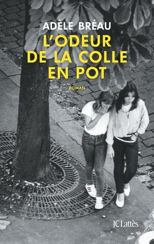 L' odeur de la colle en pot / Adèle Bréau   Bréau, Adèle. Auteur