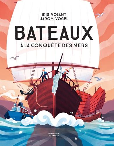 Bateaux : A la conquête des mers / Iris Volant | Volant, Iris. Auteur