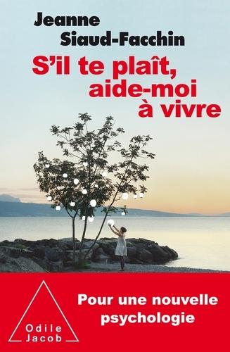 S'il te plaît, aide-moi à vivre : Pour une nouvelle psychologie / Jeanne Siaud-Facchin | Siaud-Facchin, Jeanne. Auteur