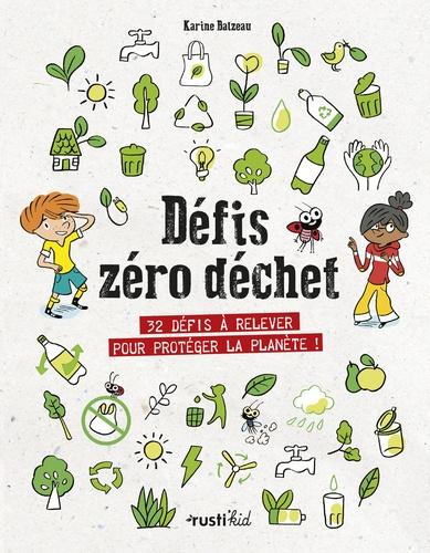 Défis zéro déchet : 32 défis à relever pour protéger la planète ! / Karine Balzeau | Balzeau, Karine. Auteur