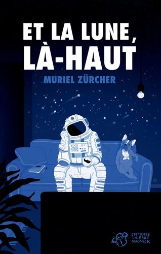 Et la Lune, là-haut / Muriel Zurcher | Zürcher, Muriel. Auteur