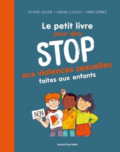 Le petit livre pour dire stop aux violences sexuelles faites aux enfants / Marie Spénale, Gwénaëlle Boulet, Delphine Saulière | Spénale, Marie. Auteur