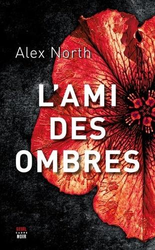 L'ami des ombres / Alex North   North, Alex (1976-....). Auteur