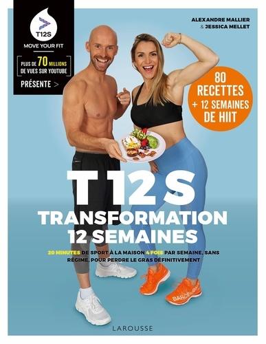 T12S, transformation 12 semaines : 20 minutes de sport à la maison 4 fois par semaine, sans régime, pour perdre le gras définitivement : 80 recettes + 12 semaines de HIIT / Alexandre Mallier, Jessica Mellet   Mallier, Alexandre. Auteur
