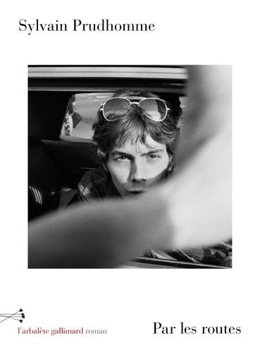 Par les routes / Sylvain Prudhomme   Prudhomme, Sylvain (1979-....). Auteur