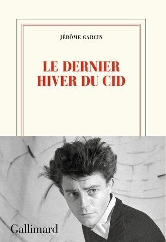 Le dernier hiver du Cid / Jérôme Garcin | Garcin, Jérôme (1956-....). Auteur