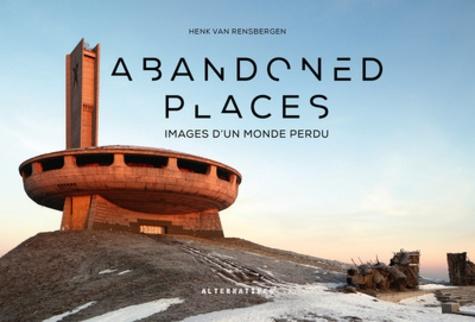 Abandoned places : images d'un monde perdu / Henk Van Rensbergen   Van Rensbergen, Henk (1968-....). Auteur
