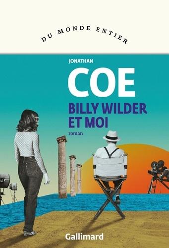 Billy Wilder et moi / Jonathan Coe   Coe, Jonathan (1961-....). Auteur