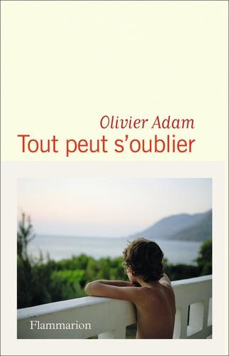 Tout peut s'oublier / Olivier Adam | Adam, Olivier (1974-....). Auteur