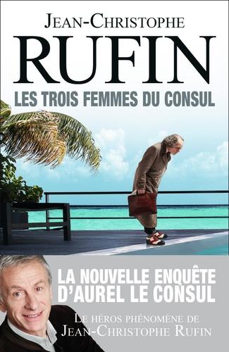 Les trois femmes du consul / Jean-Christophe Rufin | Rufin, Jean-Christophe (1952-....). Auteur