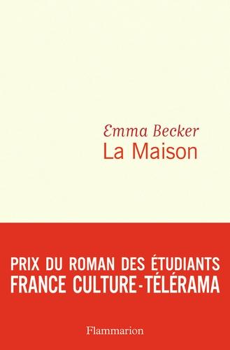 La Maison / Emma Becker | Becker, Emma (1988-....). Auteur