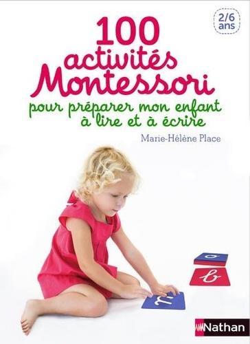 100 activités Montessori pour préparer mon enfant à lire et à écrire / Marie-Hélène Place |