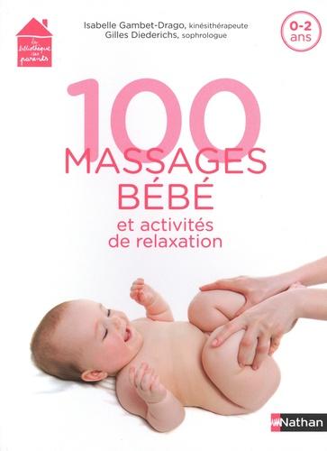 100 massages bébé et activités de relaxation : 0-2 ans / Isabelle Gambet-Drago, Didier Diederichs |
