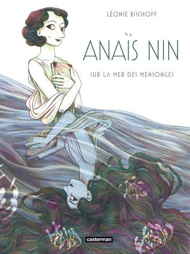 Anaïs Nin : Sur la mer des mensonges / Léonie Bischoff | Bischoff, Léonie (1981-....). Scénariste. Illustrateur