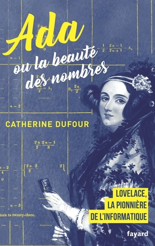Ada ou La beauté des nombres : la pionnière de l'informatique / Catherine Dufour | Dufour, Catherine (1966-....). Auteur