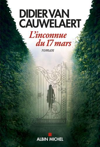 L'Inconnue du 17 mars / Didier Van Cauwelaert   Van Cauwelaert, Didier (1960-....). Auteur