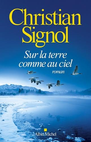 Sur la terre comme au ciel / Christian Signol | Signol, Christian (1947-....). Auteur