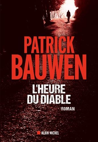L'heure du diable / Patrick Bauwen | Bauwen, Patrick (1968-....). Auteur