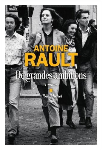 De grandes ambitions / Antoine Rault   Rault, Antoine (1965-....). Auteur