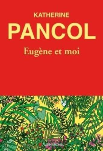 Eugène et moi / Katherine Pancol | Pancol, Katherine (1954-....). Auteur