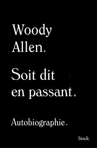 Soit dit en passant / Woody Allen   Allen, Woody (1935-....). Auteur