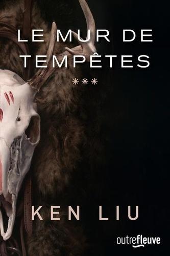 Le mur de Tempêtes / Ken Liu  