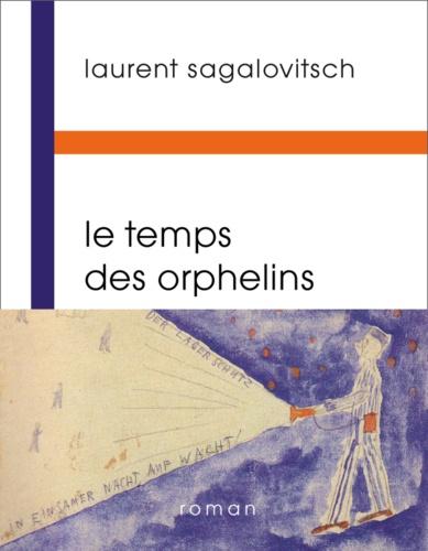 Le temps des orphelins / Laurent Sagalovitsch | Sagalovitsch, Laurent (1967-....). Auteur