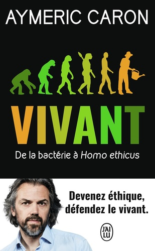 Vivant : de la bactérie à Homo ethicus / Aymeric Caron | Caron, Aymeric (1971-....). Auteur
