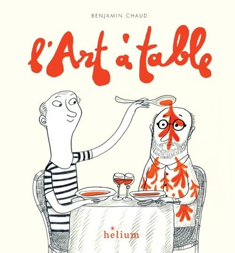 L'art à table / Benjamin Chaud   Chaud, Benjamin (1975-....). Auteur