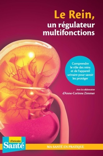 Le rein, un régulateur multifonctions / Anne-Corinne Zimmer   Zimmer, Anne-Corinne. Auteur