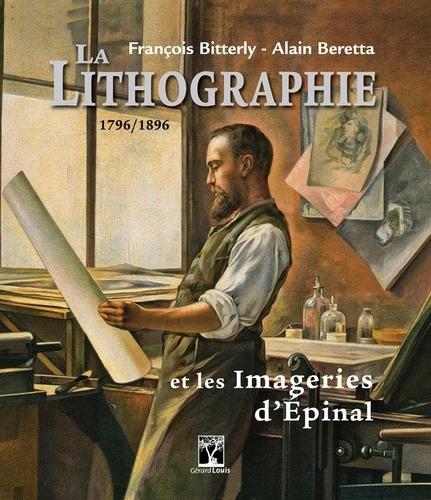La lithographie et les imageries d'Epinal : 1796-1896 / François Bitterly, Alain Beretta   Bitterly, François. Auteur