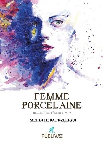 Femme porcelaine : recueil de témoignages / Mehdi Heraut-Zerigui   Heraut-Zerigui, Mehdi. Auteur