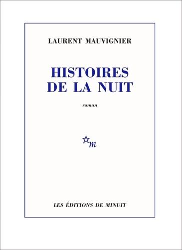 Histoires de la nuit / Laurent Mauvignier | Mauvignier, Laurent (1967-....). Auteur