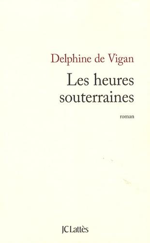 Les heures souterraines / Delphine de Vigan | Vigan, Delphine de (1966-....). Auteur