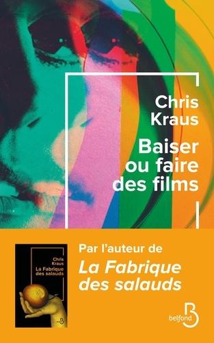 Baiser ou faire des films / Chris Kraus | Kraus, Chris (1963-....). Auteur