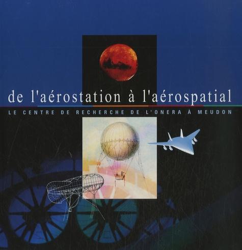 De l'aérostation à l'aérospatial : le centre de recherche de l'Onera à Meudon / Denis Maugars  