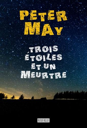 Trois étoiles et un meurtre / Peter May | May, Peter (1951-....) - romancier. Auteur