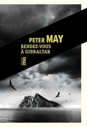 Rendez-vous à Gibraltar / Peter May | May, Peter (1951-....) - romancier. Auteur