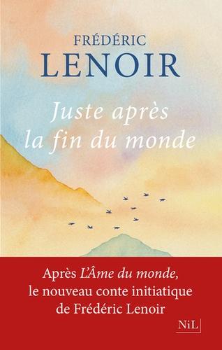 Juste après la fin du monde / Frédéric Lenoir   Lenoir, Frédéric (1962-....). Auteur