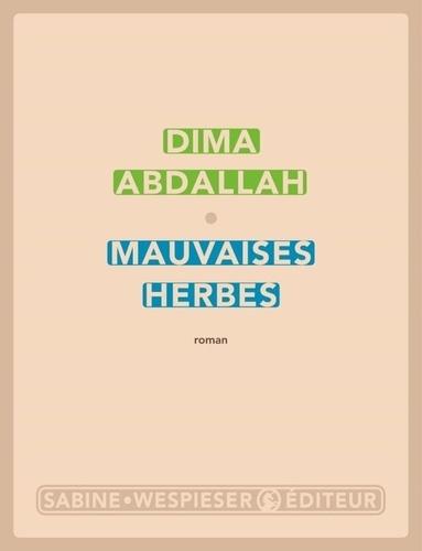 Mauvaises herbes / Dima Abdallah   Abdallah, Dima. Auteur