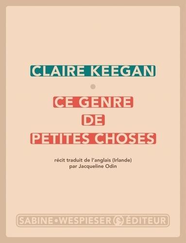 Ce genre de petites choses / Claire Keegan   Keegan, Claire (1968-....). Auteur