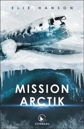 Mission Arctik / Elie Hanson | Hanson, Elie. Auteur