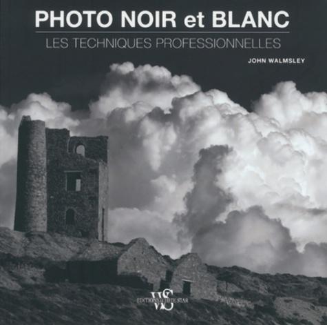 Photo noir et blanc : Les techniques professionnelles / John Walmsley   Walmsley, John. Auteur