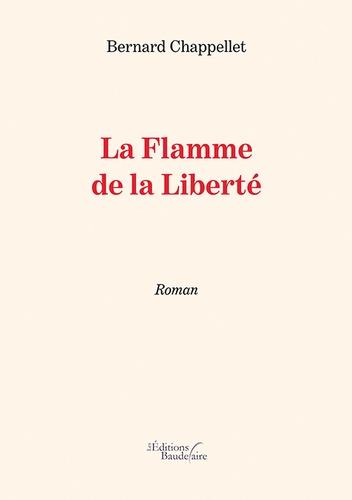 La flamme de la liberté / Bernard Chappellet | Chappellet, Bernard. Auteur