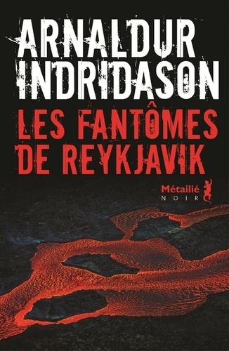 Les fantômes de Reykjavik / Arnaldur Indridason | Arnaldur Indridason (1961-....). Auteur
