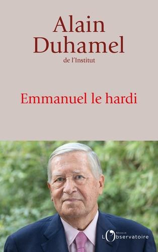 Emmanuel le hardi / Alain Duhamel   Duhamel, Alain (1940-....). Auteur