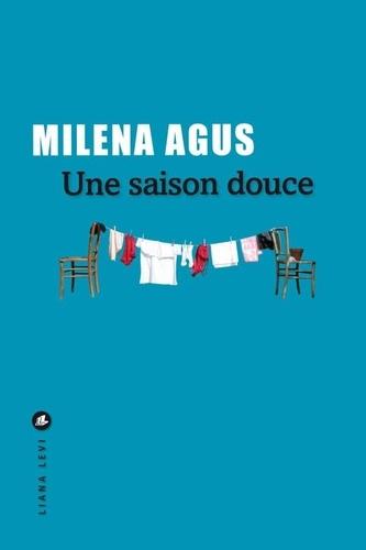 Une saison douce / Milena Agus | Agus, Milena (1959-....). Auteur