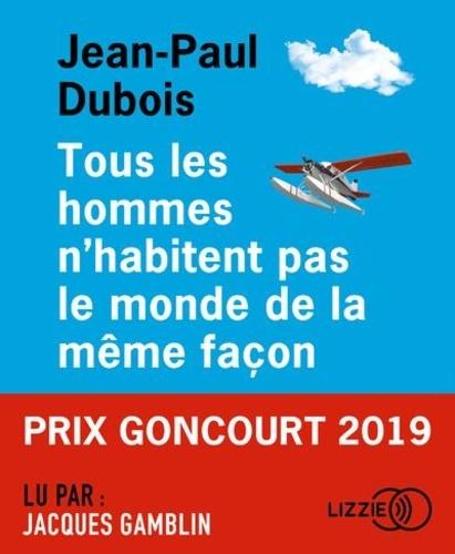 Tous les hommes n'habitent pas le monde de la même façon / Jean-Paul Dubois |