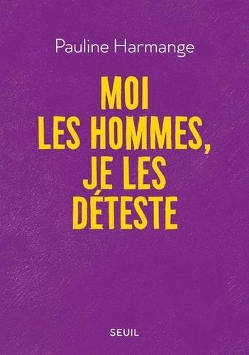 Moi les hommes, je les déteste / Pauline Harmange | Harmange, Pauline. Auteur
